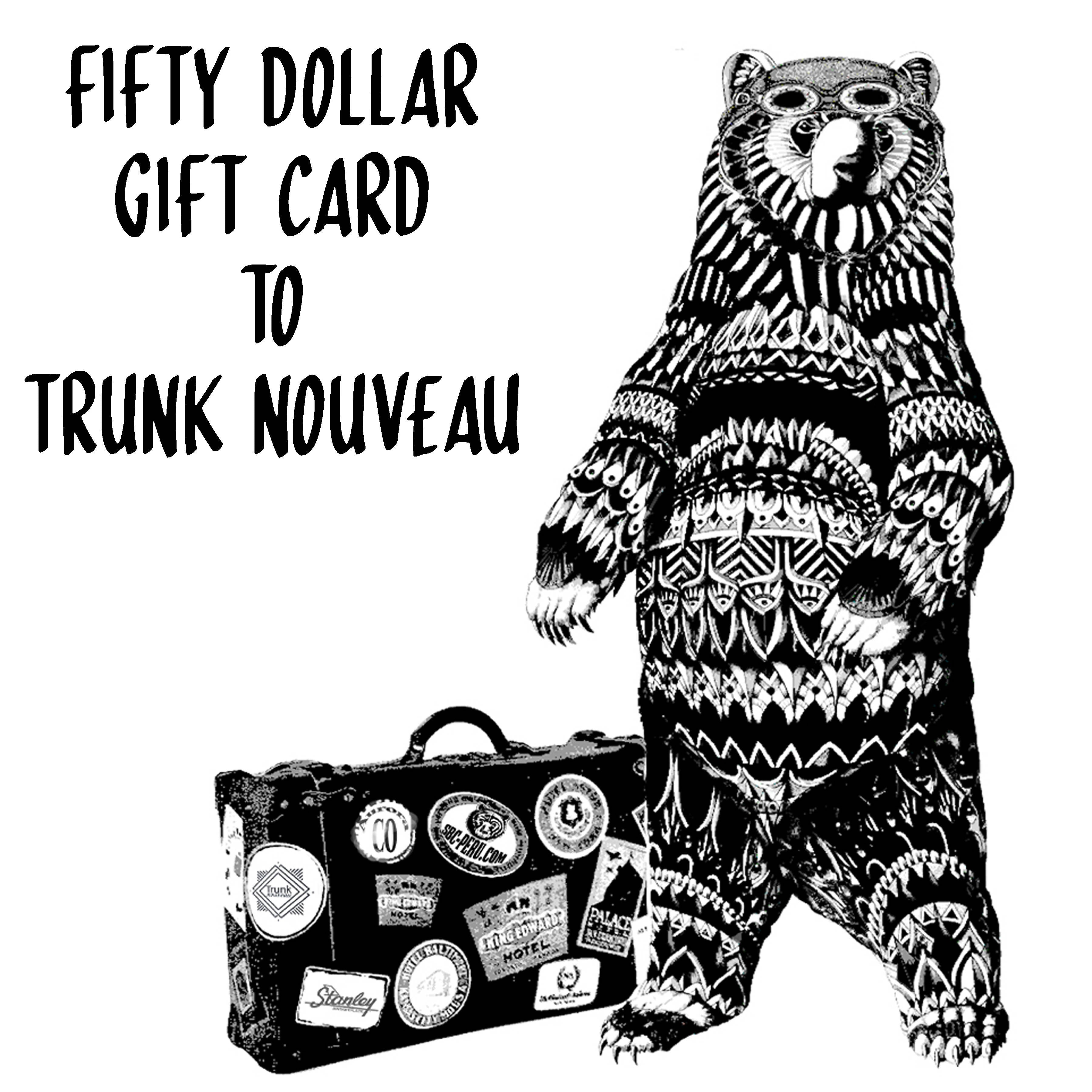 Fifty Dollar Gift Card to Trunk Nouveau