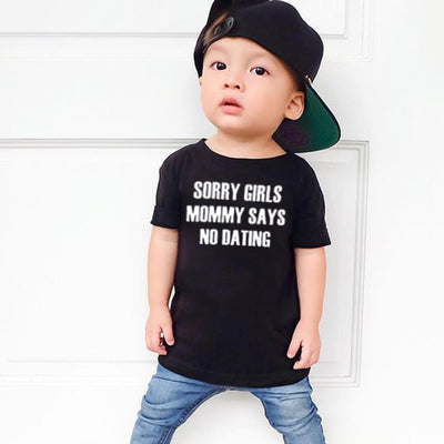 Sorry Girls Mommy Says No Dating Print T-shirt - Bold & Fierce