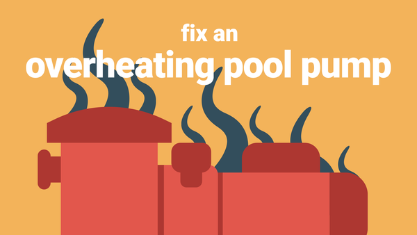 How to Fix an Overheating Pool Pump - Before Your Energy Bill Spikes