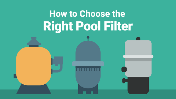 How to Choose the Right Pool Filter For You—Fast