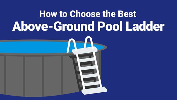 How to Choose the Best Above-Ground Pool Ladder for You