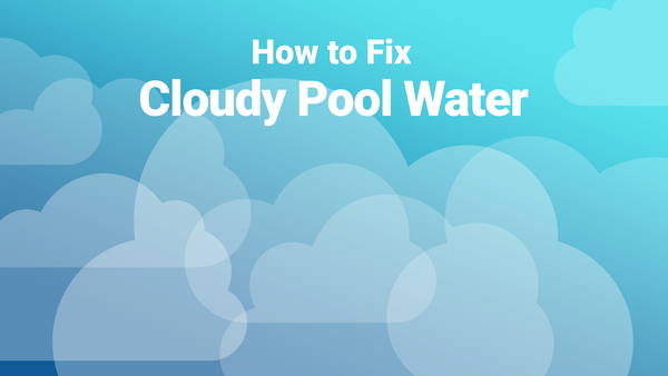 How to Fix Your Cloudy Pool Water