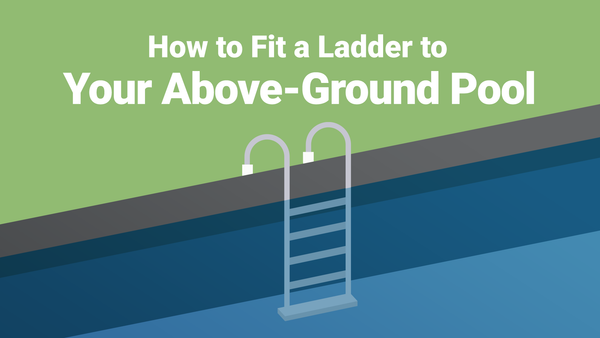 How to Fit a Ladder to Your Above-Ground Pool—The Right Way