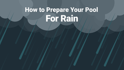 How to Prepare Your Pool for Rain—Whether It's a Sprinkling or a Storm