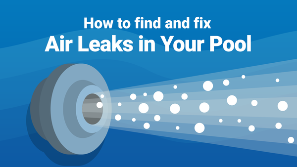 How to Find and Fix Air Leaks in Your Pool—Fast