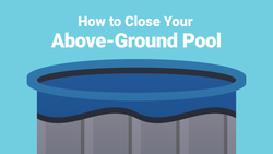How to Close Your Above Ground Pool for the Season—The Right Way