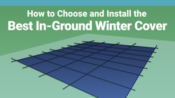 How to Choose and Install the Best In-Ground Winter Cover For You