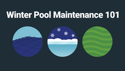 Winter Pool Maintenance 101—For Any Weather