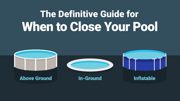 The Definitive Guide for When to Close Your Pool—And How to Do It Right