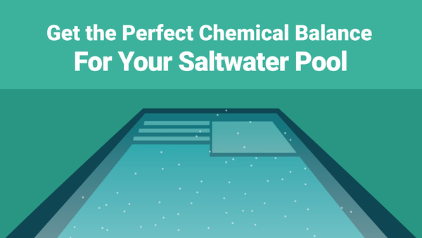 How to Get the Perfect Chemical Balance for Your Saltwater Pool—The Easy Way