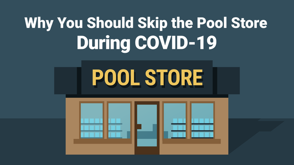 Why You Should Skip the Pool Store During COVID-19—And Always