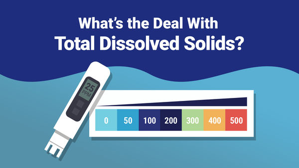 What's the Deal with Total Dissolved Solids?