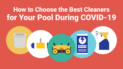 How to Choose the Best Cleaners for Your Pool During COVID-19