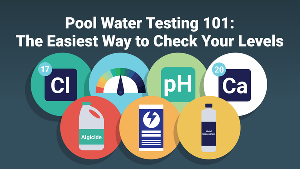 Pool Water Testing 101: The Easiest Way to Check Your Levels