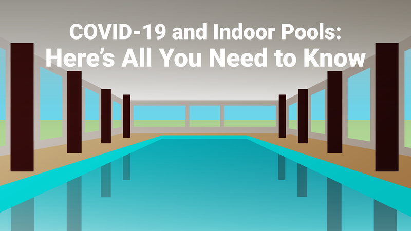 COVID-19 and Indoor Pools: Here's All You Need to Know