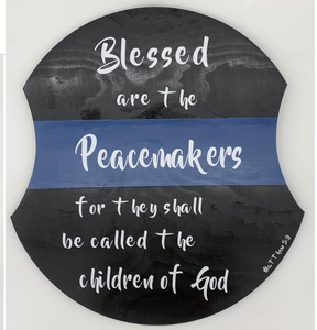 Blessed Are The Peacemakers—Thin Blue Line Wooden Sign