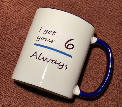I Got Your 6 Always-Police Coffee Cup