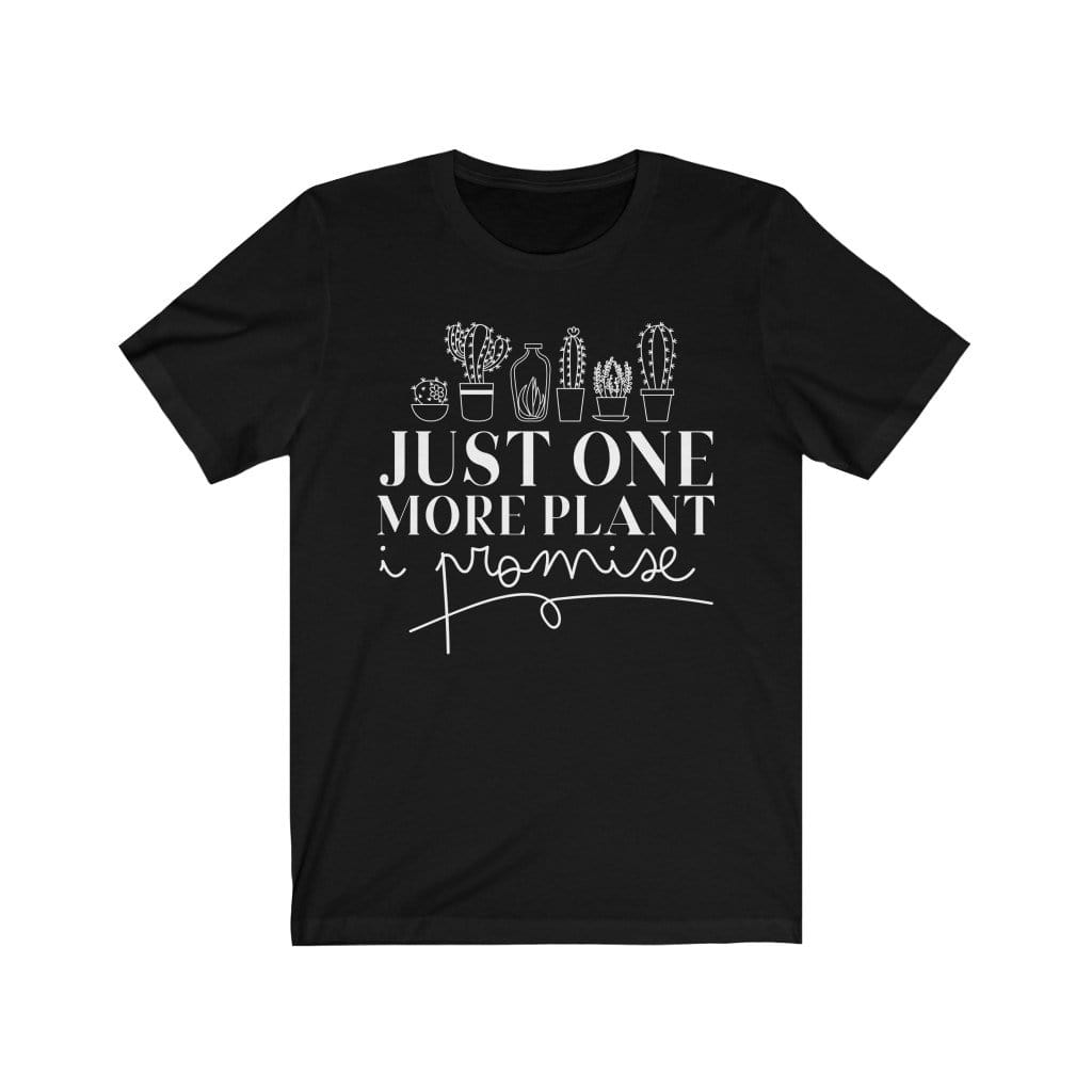 T-Shirt Black / L Just One More Plant, I Promise  - Tee Plantspree