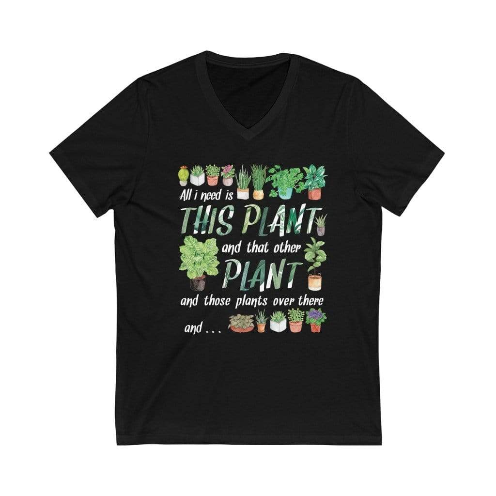 V-Neck Black / L All I Need Is This Plant - V-Neck Tee Plantspree