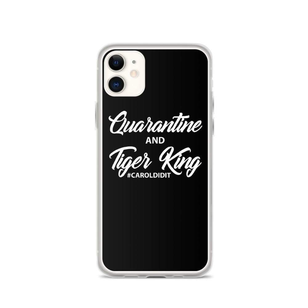 Quarantine and Tiger King iPhone 11 Case
