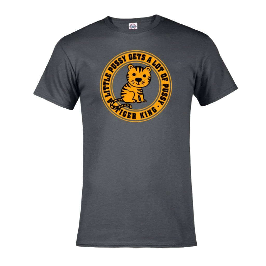 Tiger King A Little P*ssy Gets A Lot of P*ssy Gray Unisex T-Shirt
