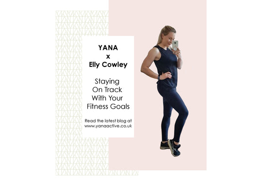 YANA x Elly Cowley: Staying on track with your fitness goals