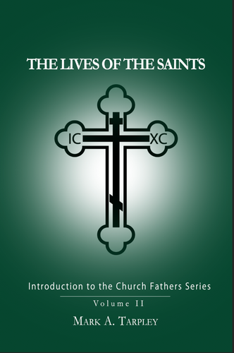 Volume II:  The Lives of the Saints from the Introduction to the Church Fathers Series
