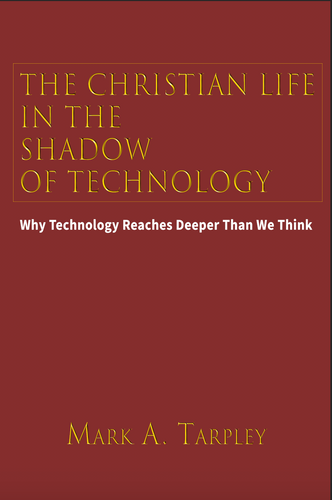 Volume I:  The Christian Life in the Shadow of Technology:  Why Technology Reaches Deeper Then We Think from The Life in Christ Series