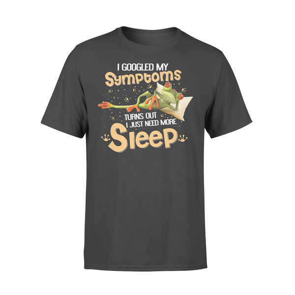 Frog I Googled My Symptoms Turns Out I Just Need More Sleep T-shirt S - Piscentlit Stores
