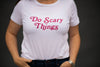 Do Scary Things Tee