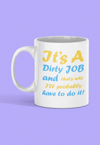 It's A Dirty Job Mug