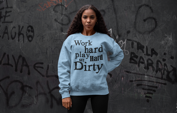 Work Hard Play Hard Get Dirty Sweatshirt