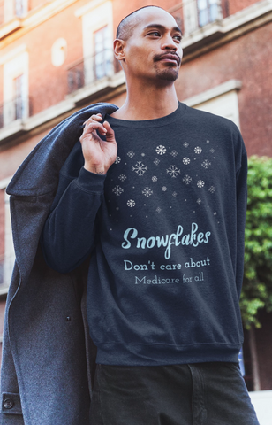 Snowflakes Don't Care About.. Sweatshirt
