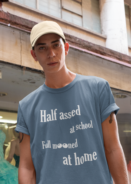 Half Assed At School Full Mooned At Home T-Shirt