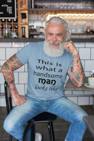 This Is What A Handsome Man Looks Like T-Shirt