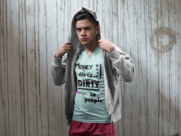 Money Does Dirty DIRTY Things To People T-Shirt
