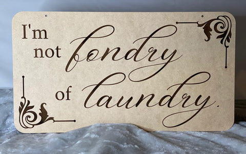 """I'm not fondry of laundry"" Sign"