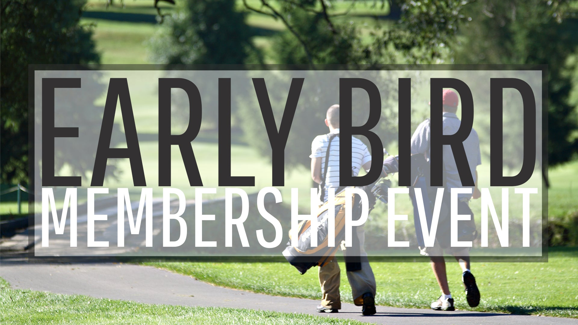 Early Bird Golf Membership Event | 2019