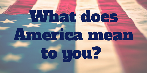 What does America mean to you?