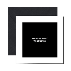 Greeting Card - WHAT WE THINK WE BECOME - Let's Be Frank Australia