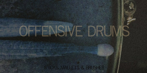 OFFENSIVE DRUMS - Sticks, Mallets & Brushes