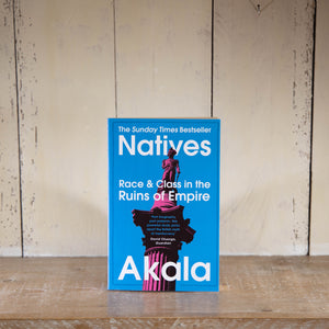 Natives Race & Class in the Ruins of Empire by Akala