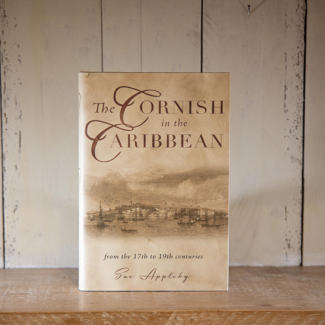 The Cornish in the Caribbean from the 17th to 19th centuries by Sue Appleby