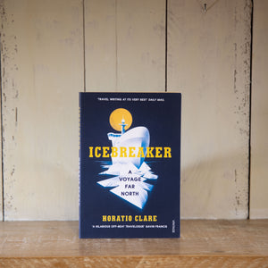 Icebreaker: A Voyage far North by Horatio Clare