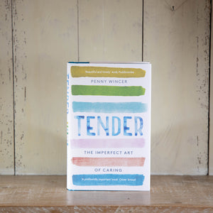Tender: The Imperfect Art of Caring by Penny Wincer