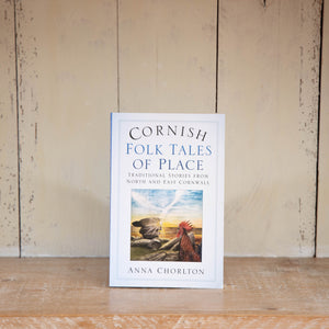 Cornish Folk Tales of Place: Traditional Stories from North and East Cornwall by Anna Chorlton