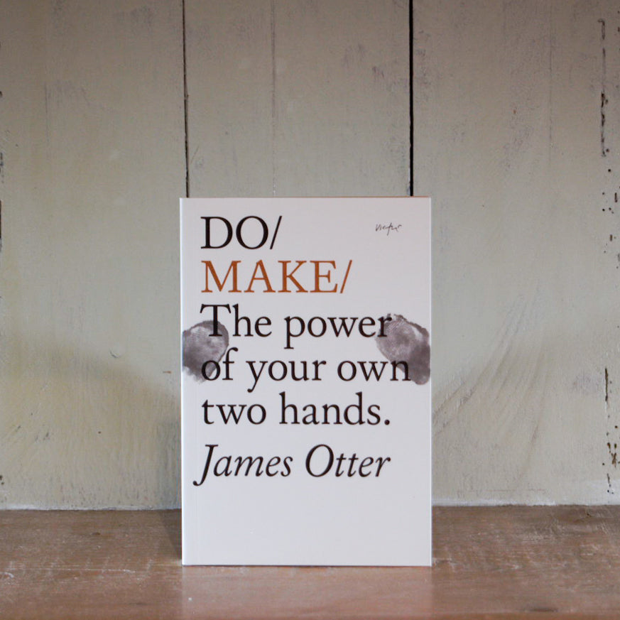 Do Make: The Power of your own two hands by James Otter