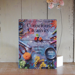 Conscious Creativity: The Workbook, experiment, explore, create by Philippa Stanton