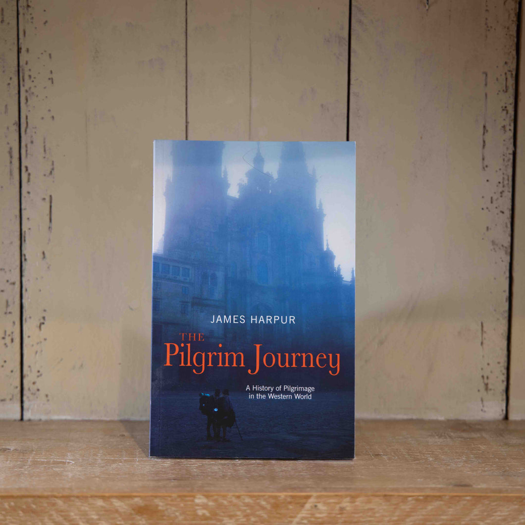 The Pilgrim Journey: A History of Pilgrimage in the Western World by James Harpur