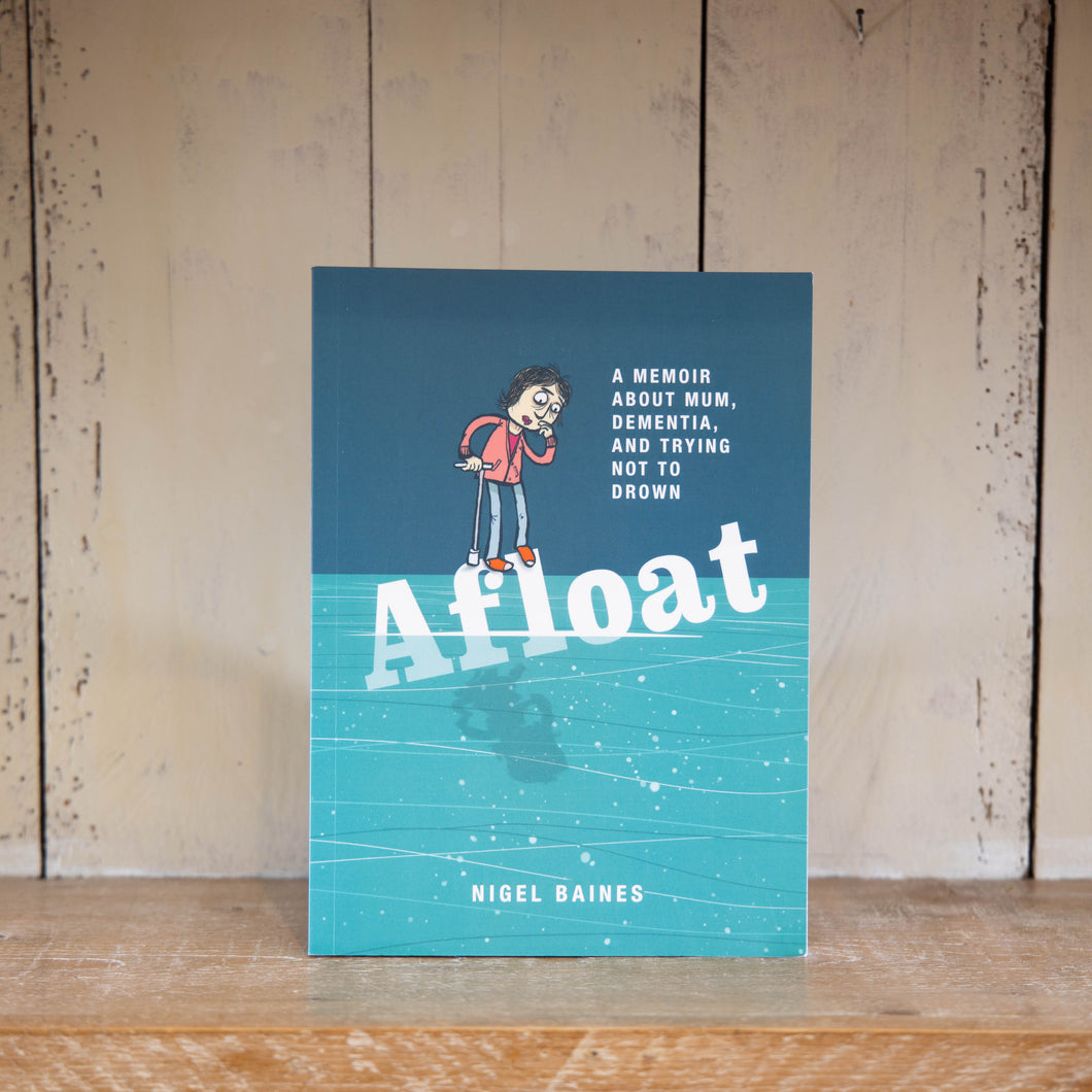 Afloat: A Memoir about Mum, Dementia and trying not to drown by Nigel Baines
